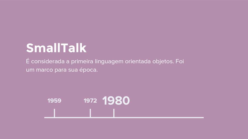 1959 SmallTalk É considerada a primeira linguag...