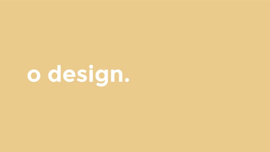 o design.