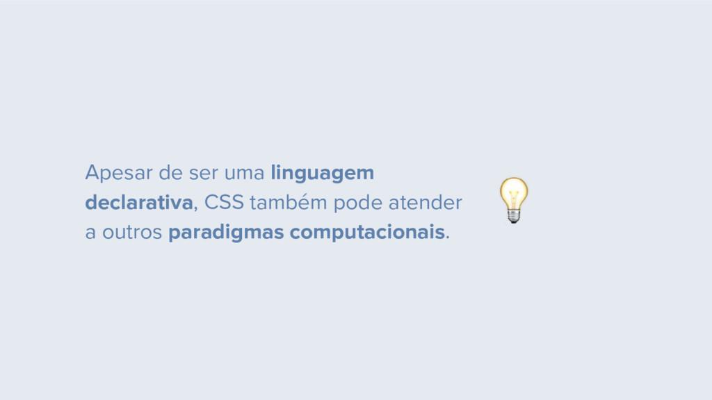Apesar de ser uma linguagem declarativa, CSS ta...