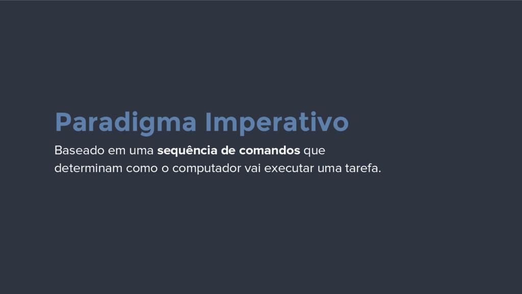 Paradigma Imperativo Baseado em uma sequência d...