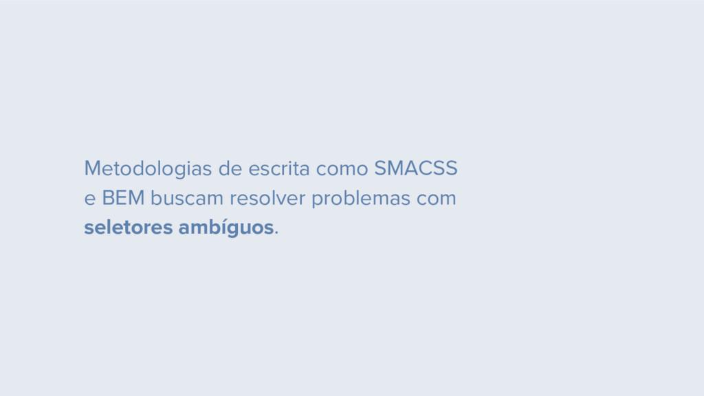 Metodologias de escrita como SMACSS e BEM busca...