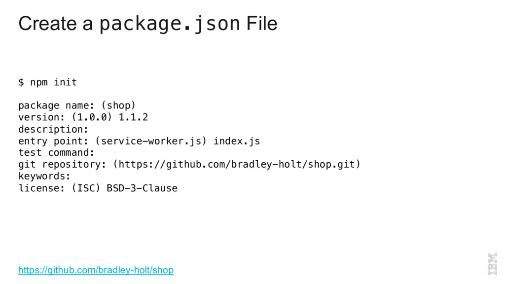 Create a package.json File $ npm init! ! packag...