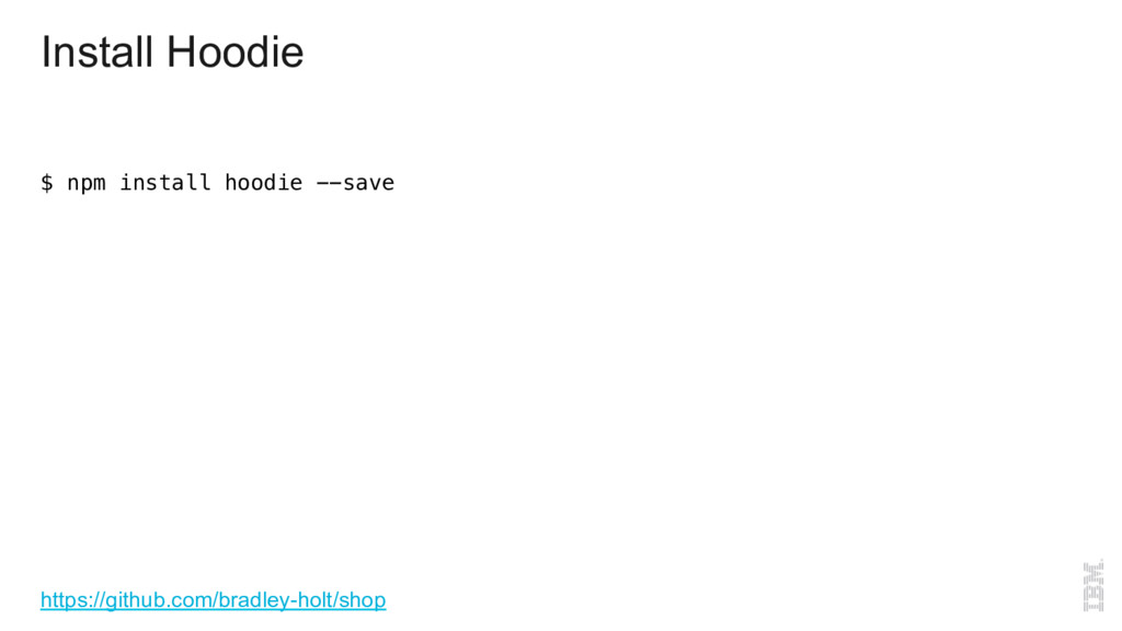Install Hoodie $ npm install hoodie --save! htt...