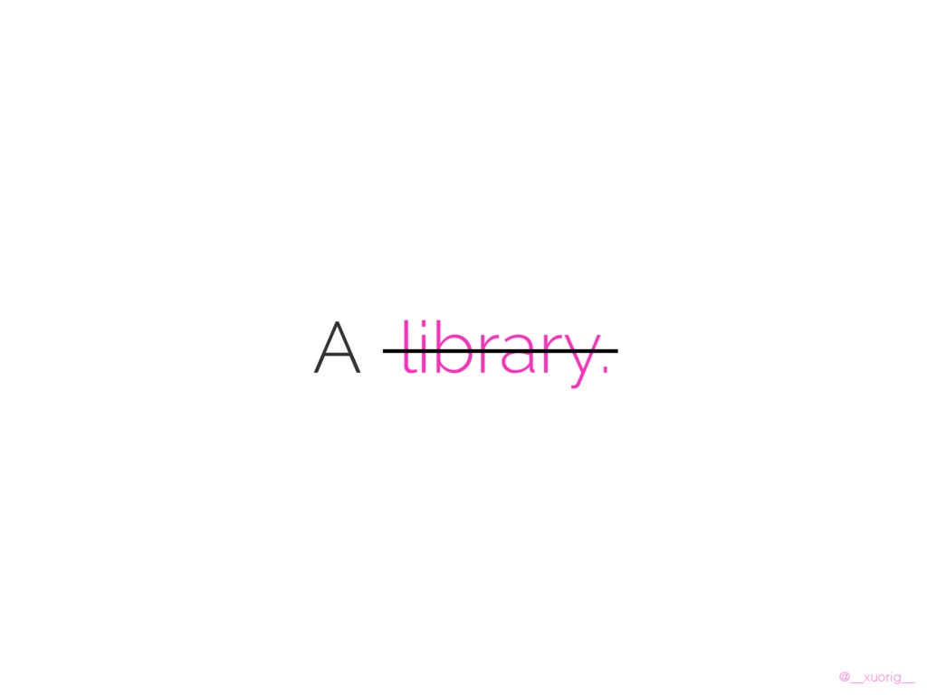 @__xuorig__ A library.