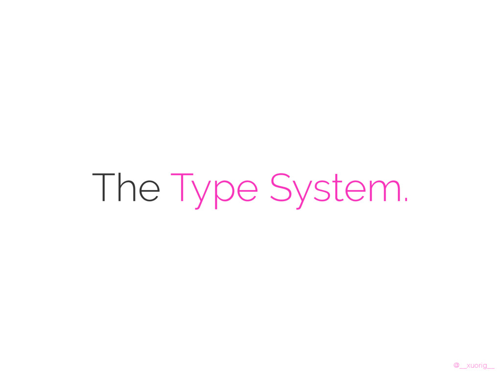 @__xuorig__ The Type System.