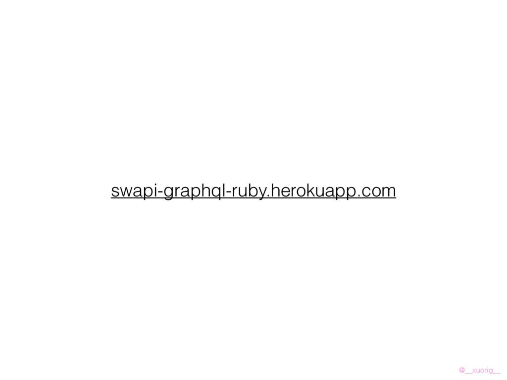 @__xuorig__ swapi-graphql-ruby.herokuapp.com