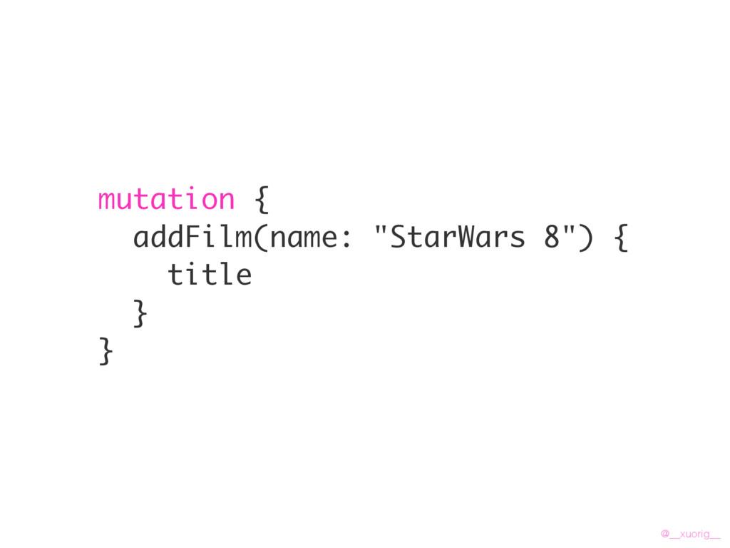 "@__xuorig__ mutation { addFilm(name: ""StarWars ..."