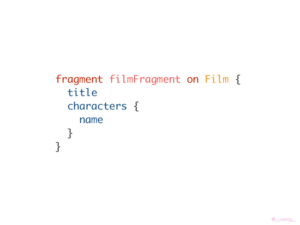 @__xuorig__ fragment filmFragment on Film { tit...