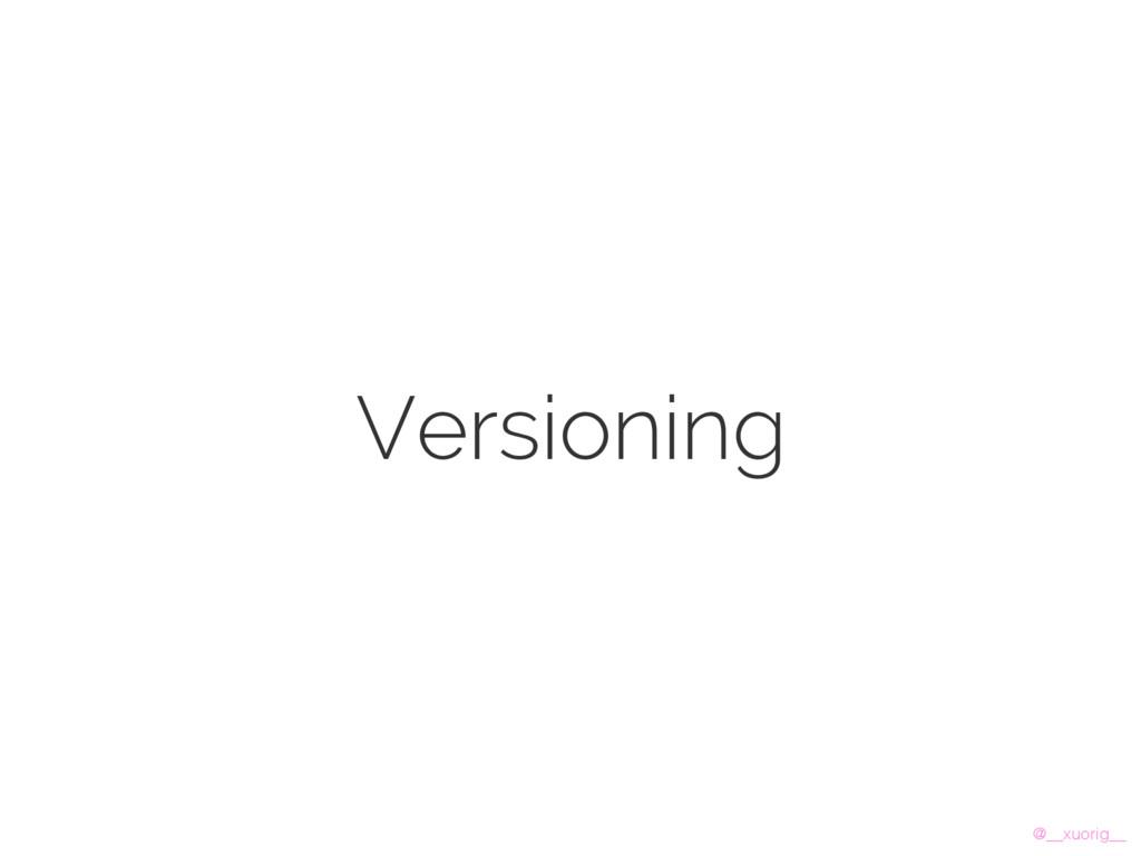 @__xuorig__ Versioning