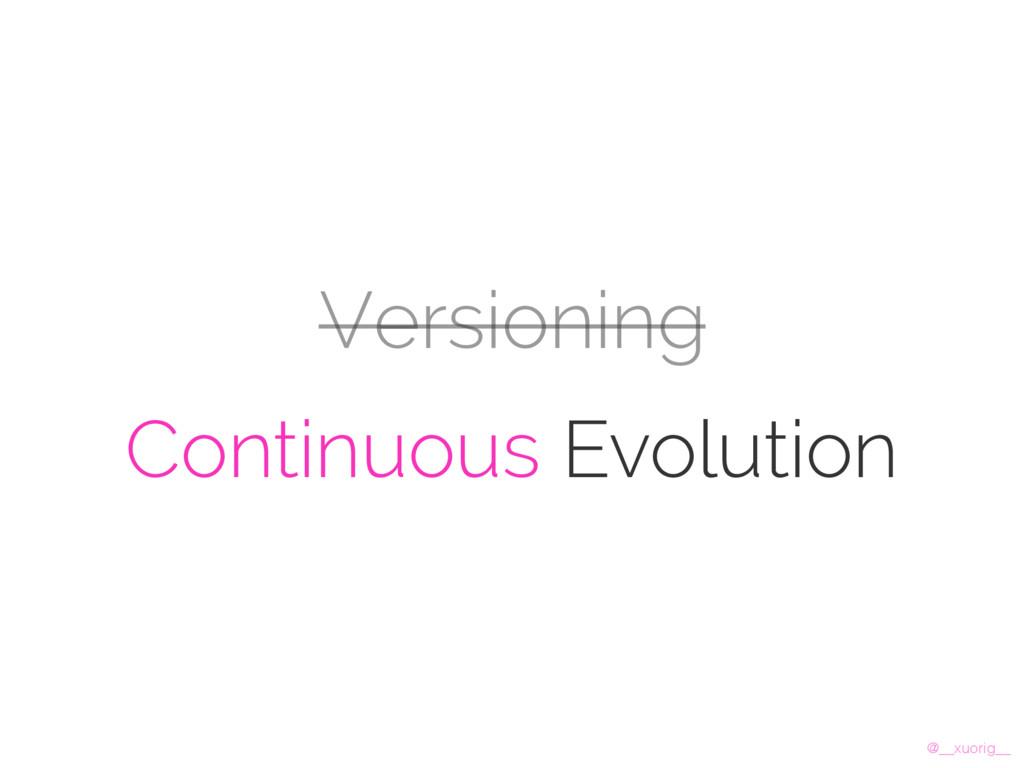 @__xuorig__ Versioning Continuous Evolution