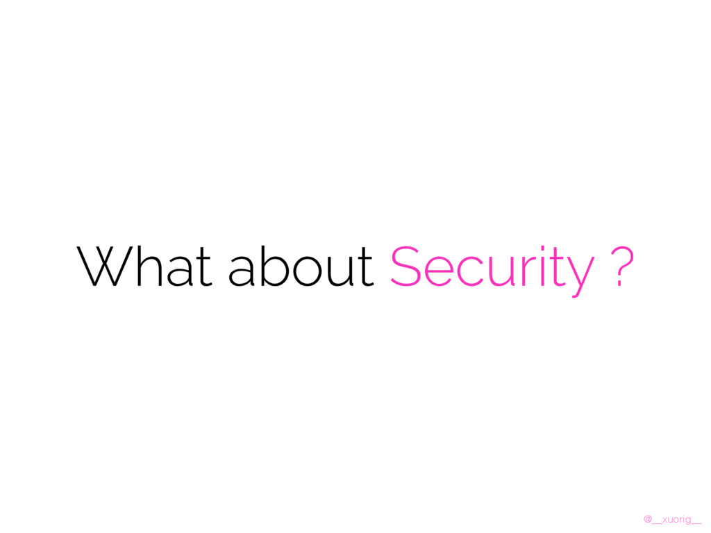 @__xuorig__ What about Security ?