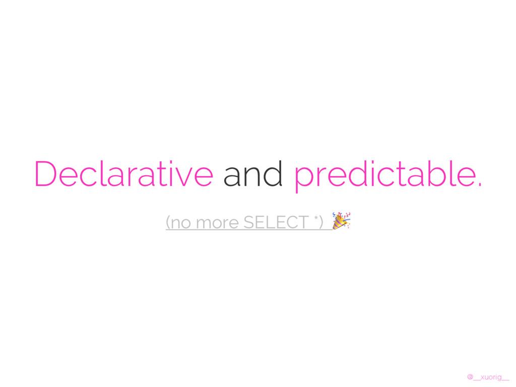 @__xuorig__ Declarative and predictable. (no mo...