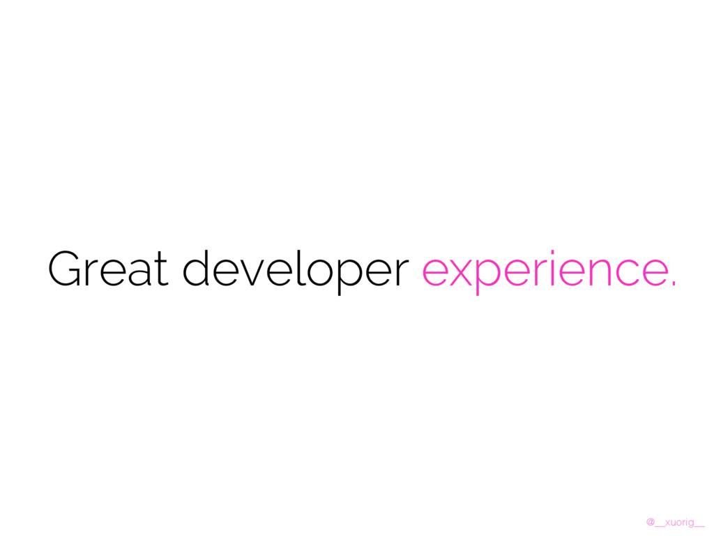@__xuorig__ Great developer experience.