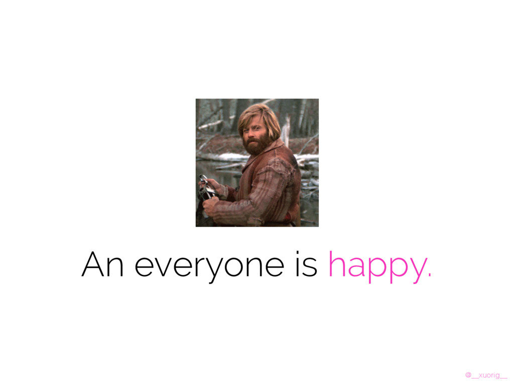 @__xuorig__ An everyone is happy.
