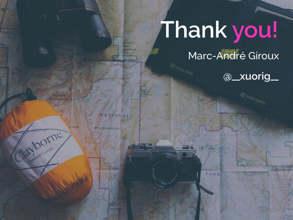 Thank you! Marc-André Giroux @__xuorig__