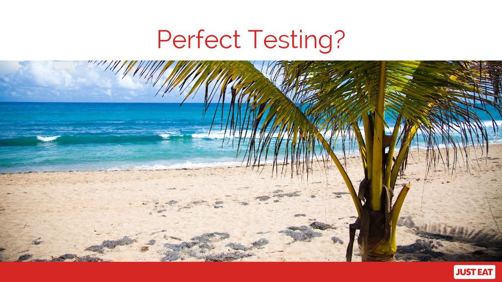 Perfect Testing?
