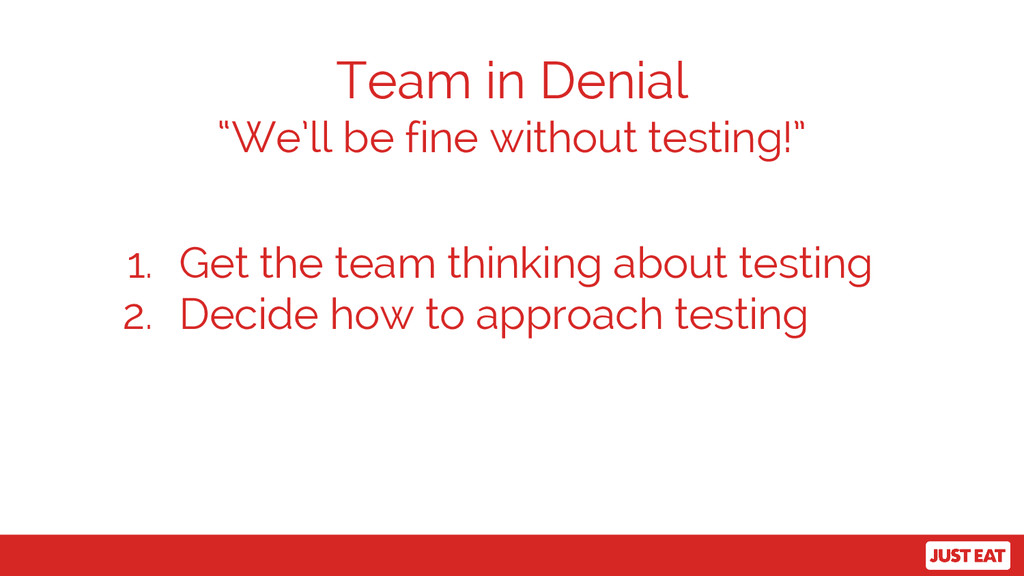 1. Get the team thinking about testing 2. Decid...