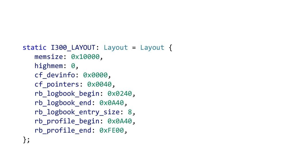 static I300_LAYOUT: Layout = Layout { memsize: ...