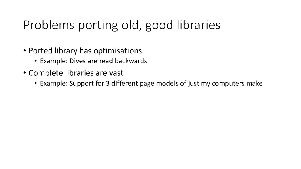 Problems porting old, good libraries • Ported l...