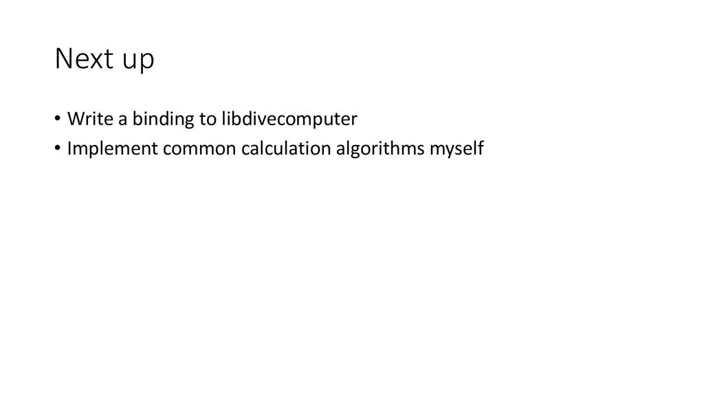 Next up • Write a binding to libdivecomputer • ...