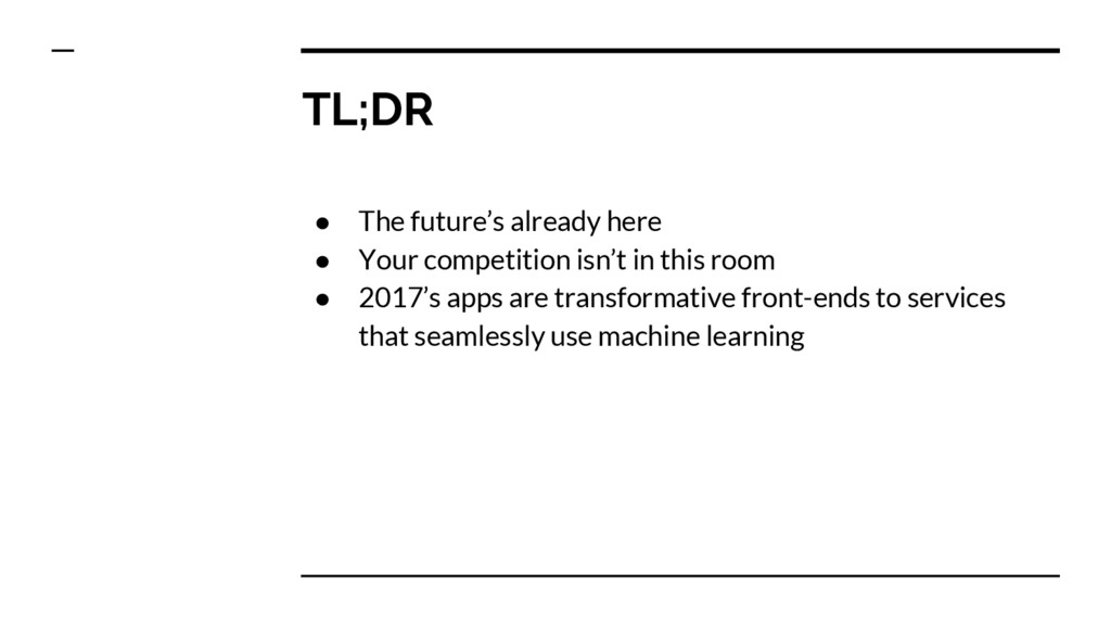 TL;DR ● The future's already here ● Your compet...