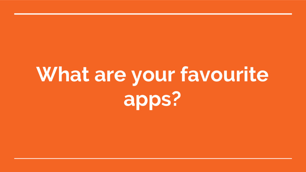 What are your favourite apps?