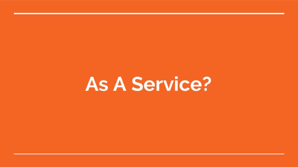 As A Service?