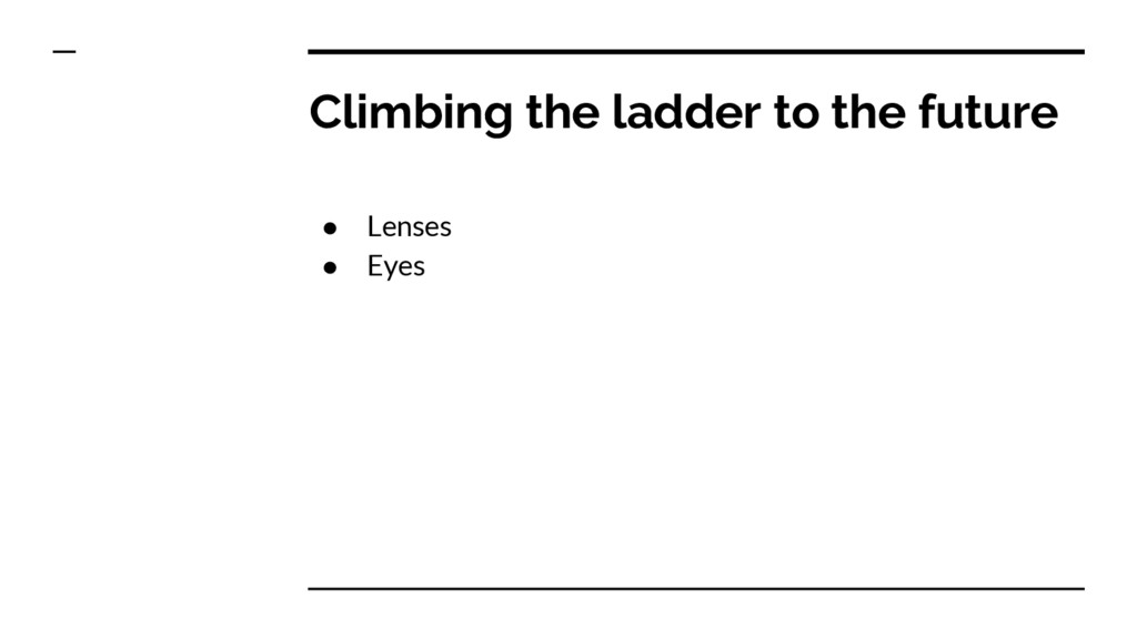 Climbing the ladder to the future ● Lenses ● Ey...