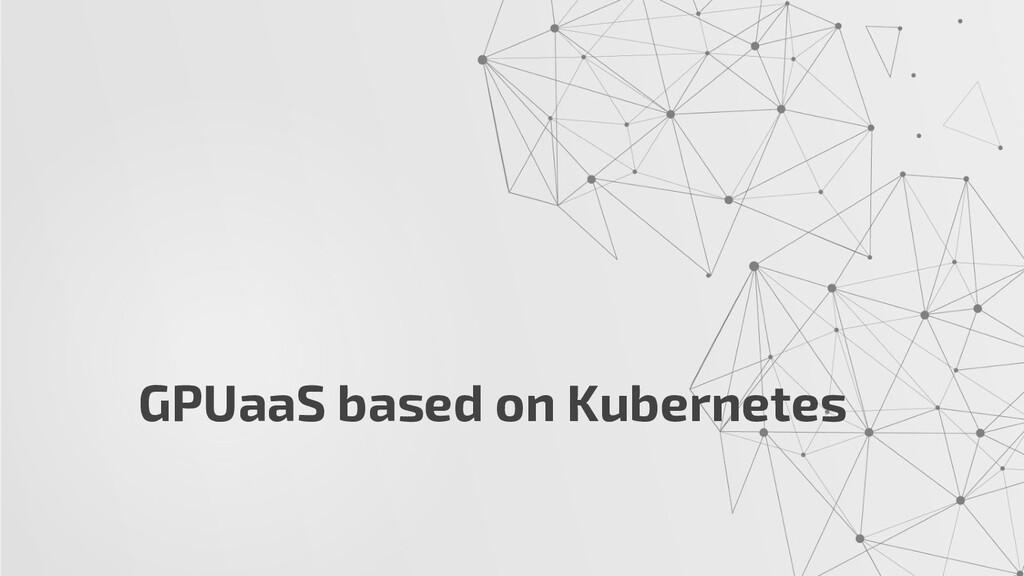 GPUaaS based on Kubernetes