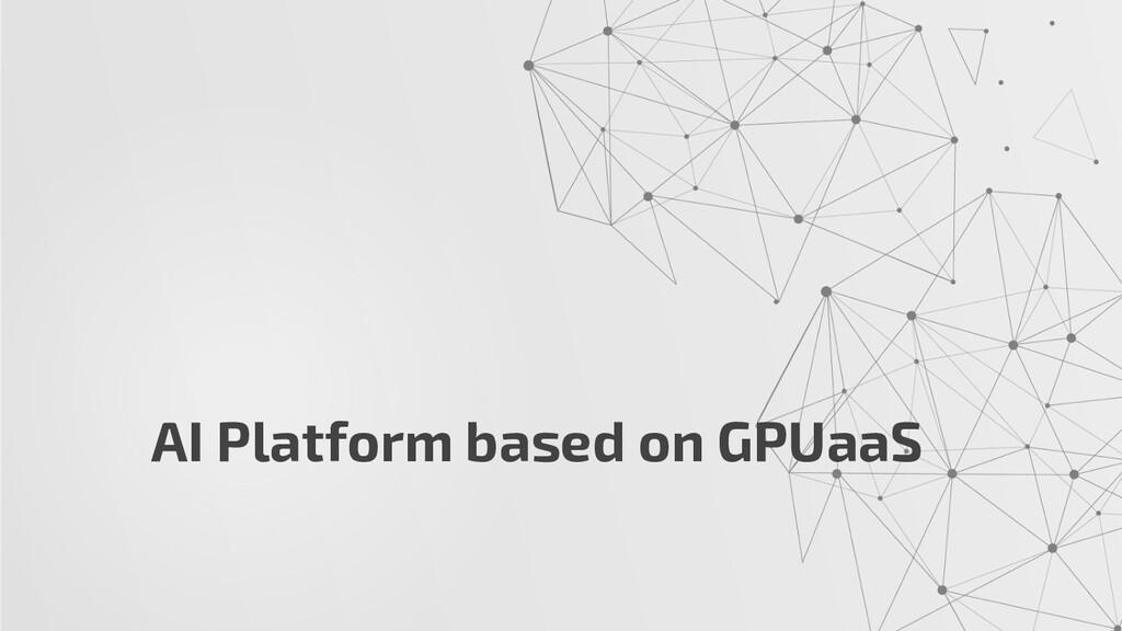 AI Platform based on GPUaaS