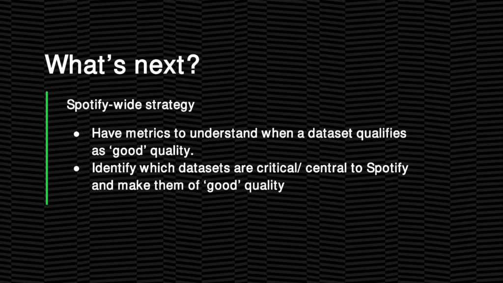 What's next? Spotify-wide strategy ● Have metri...