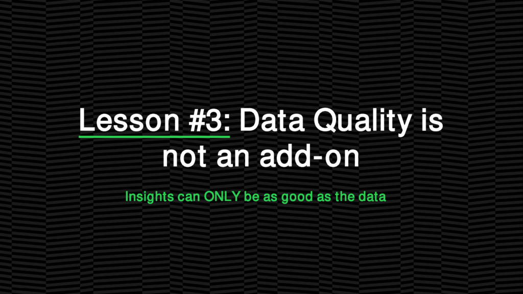 Lesson #3: Data Quality is not an add-on Insigh...