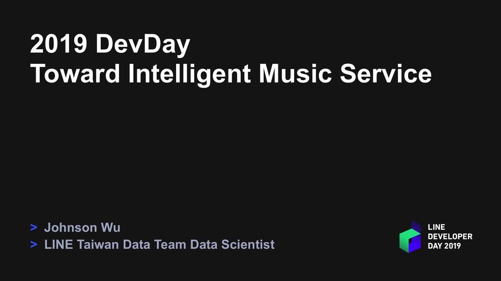 2019 DevDay Toward Intelligent Music Service > ...