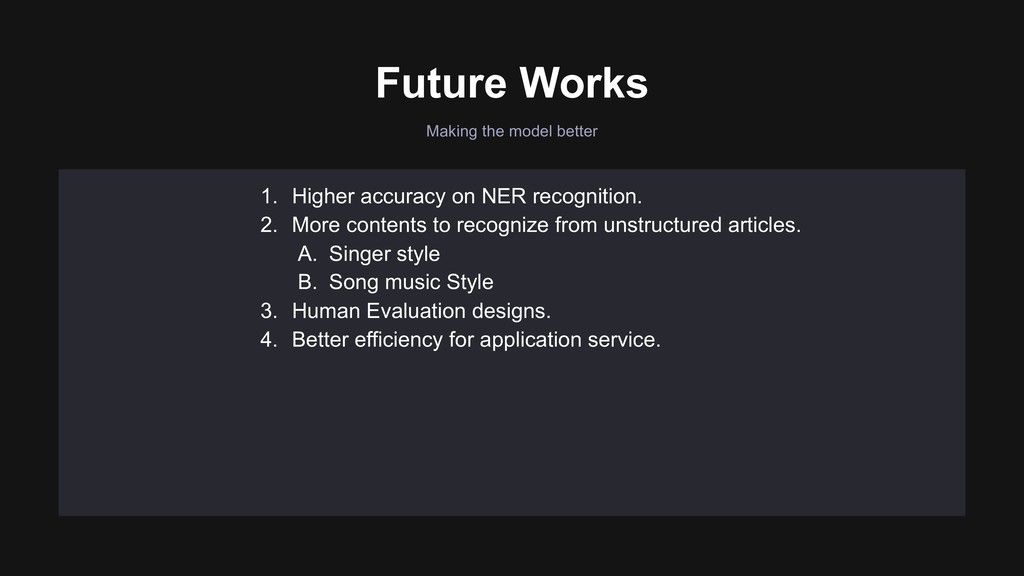 Future Works Making the model better 1. Higher ...