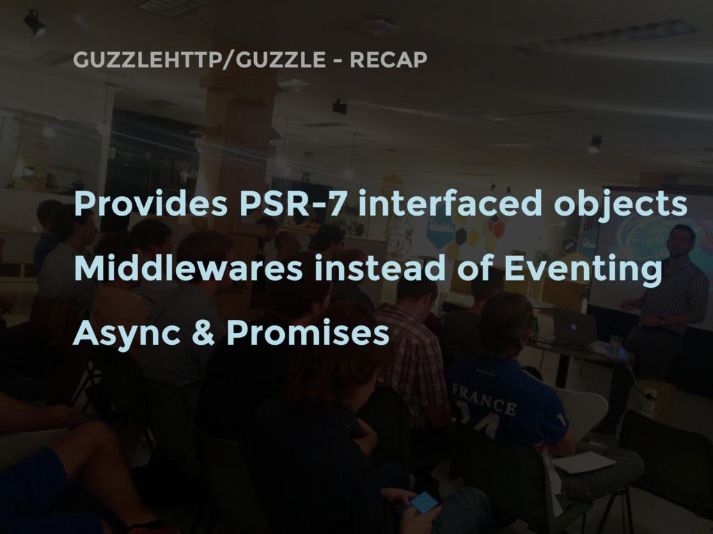 GUZZLEHTTP/GUZZLE - RECAP Provides PSR-7 interf...