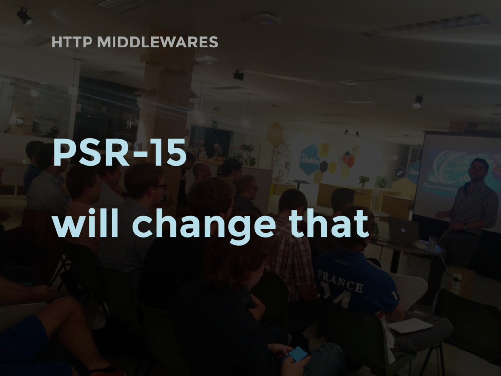 HTTP MIDDLEWARES PSR-15 will change that