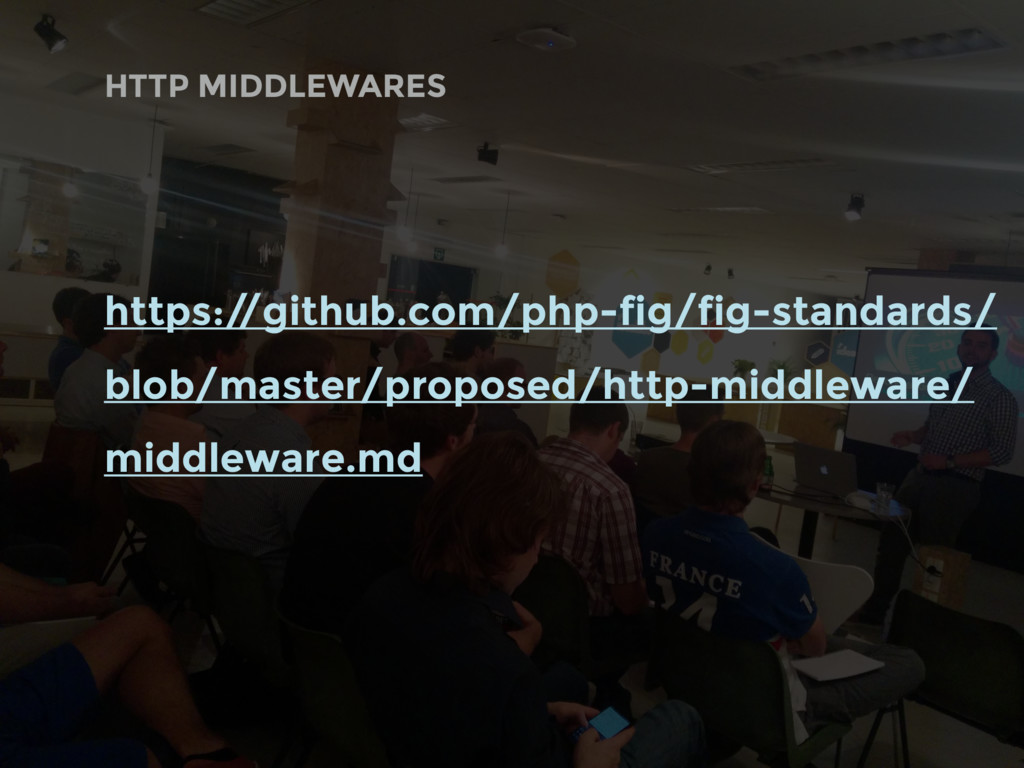 HTTP MIDDLEWARES https:/ /github.com/php-fig/fi...