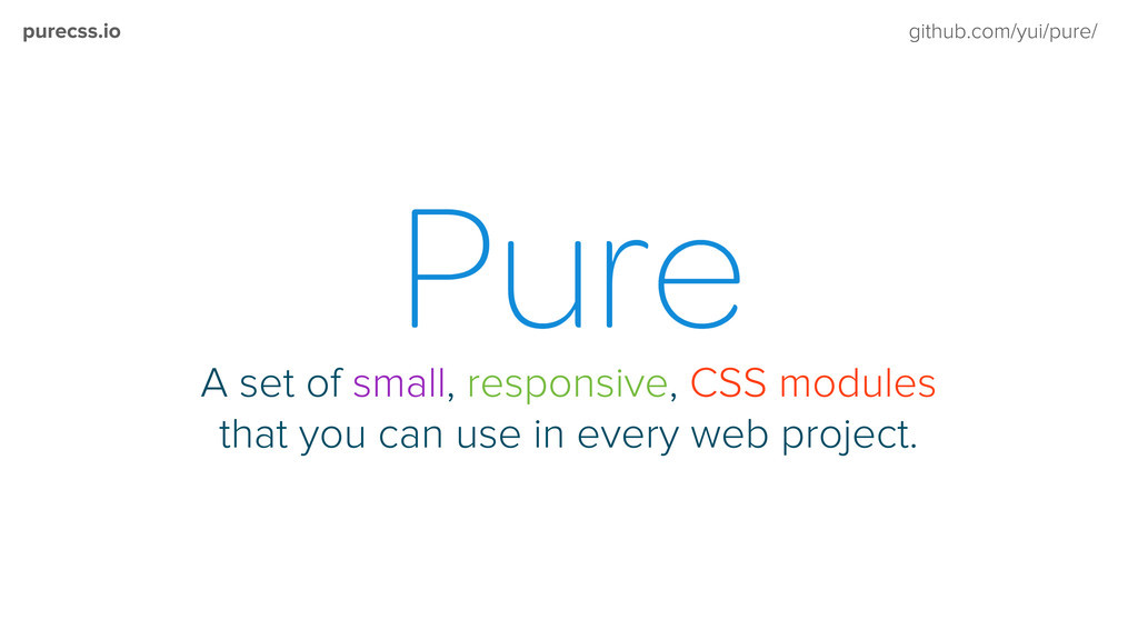 purecss.io github.com/yui/pure/ A set of small,...