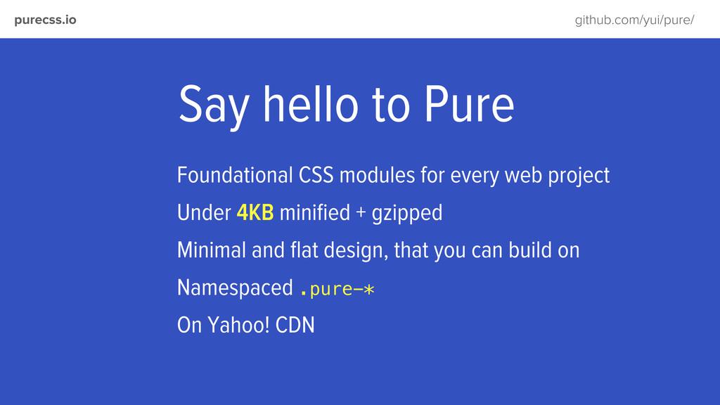 purecss.io github.com/yui/pure/ Say hello to Pu...