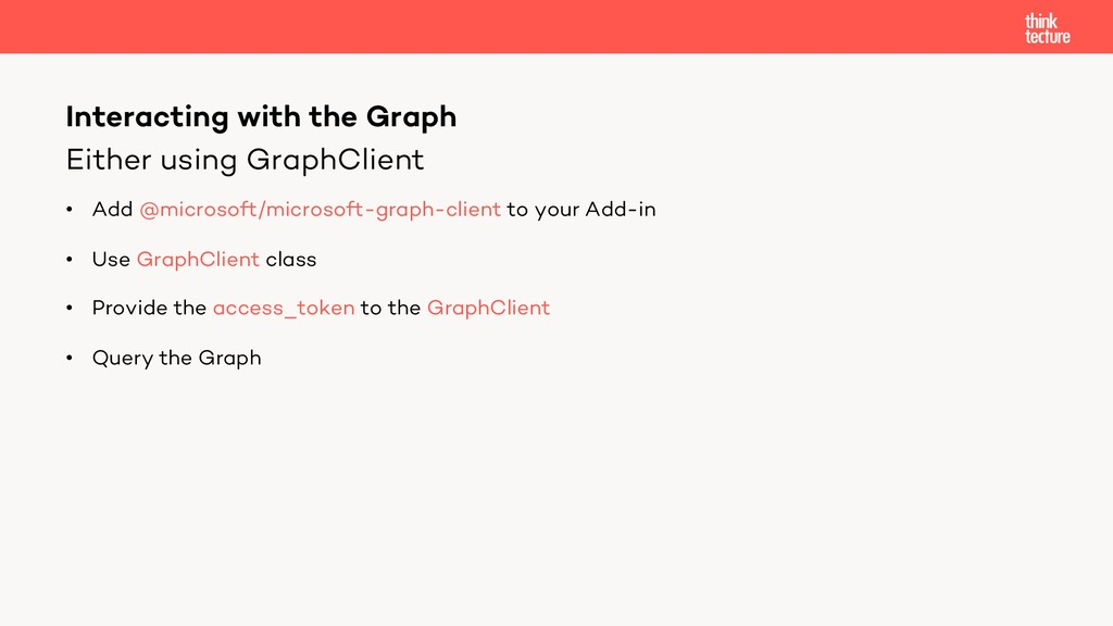 Either using GraphClient • Add @microsoft/micro...