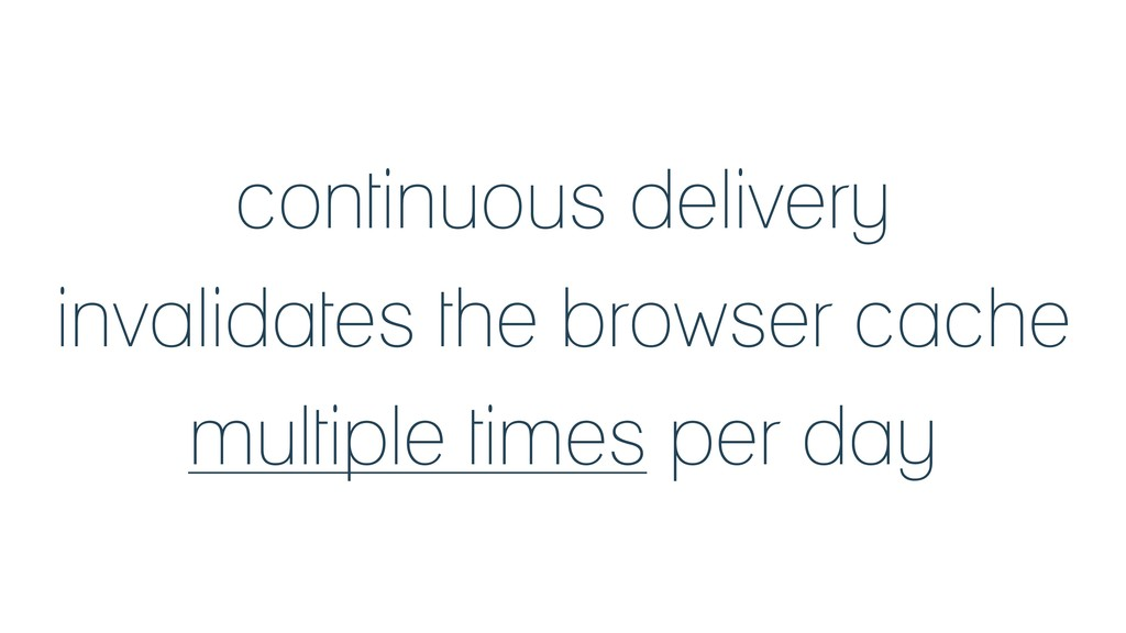 continuous delivery invalidates the browser cac...