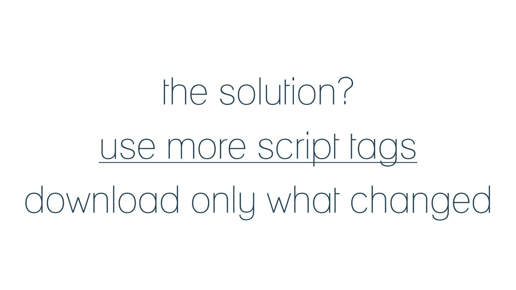 the solution? use more script tags download onl...
