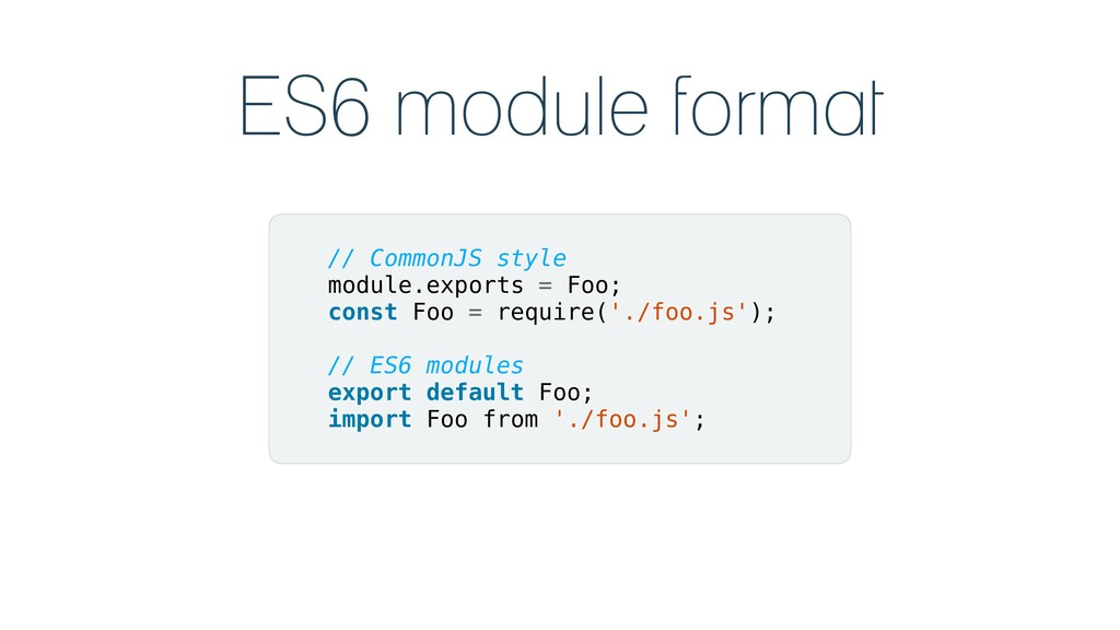 ES6 module format // CommonJS style module.expo...