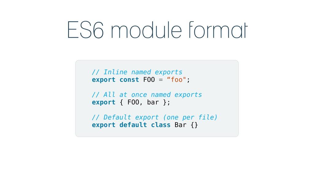 ES6 module format // Inline named exports expor...