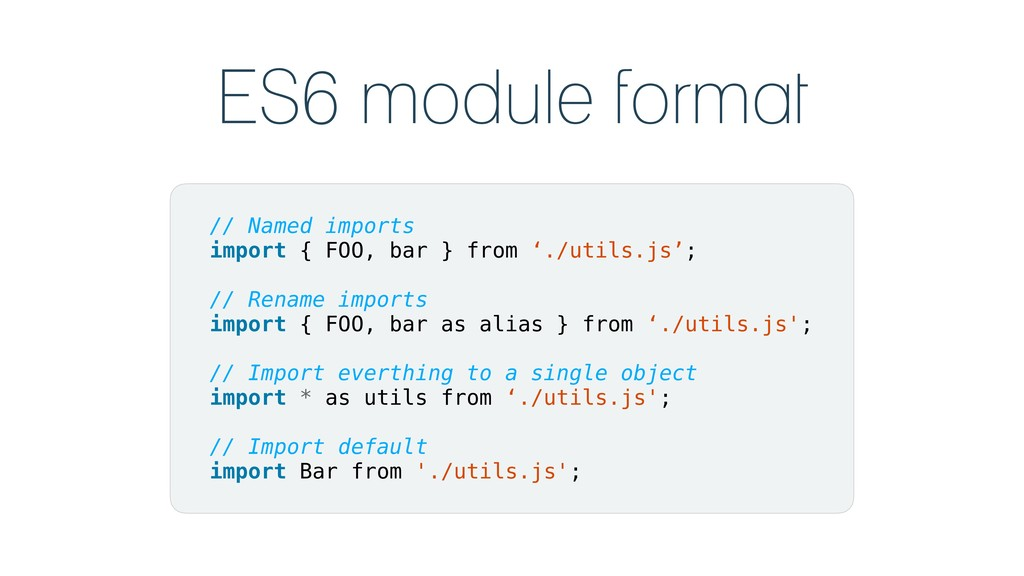 ES6 module format // Named imports import { FOO...