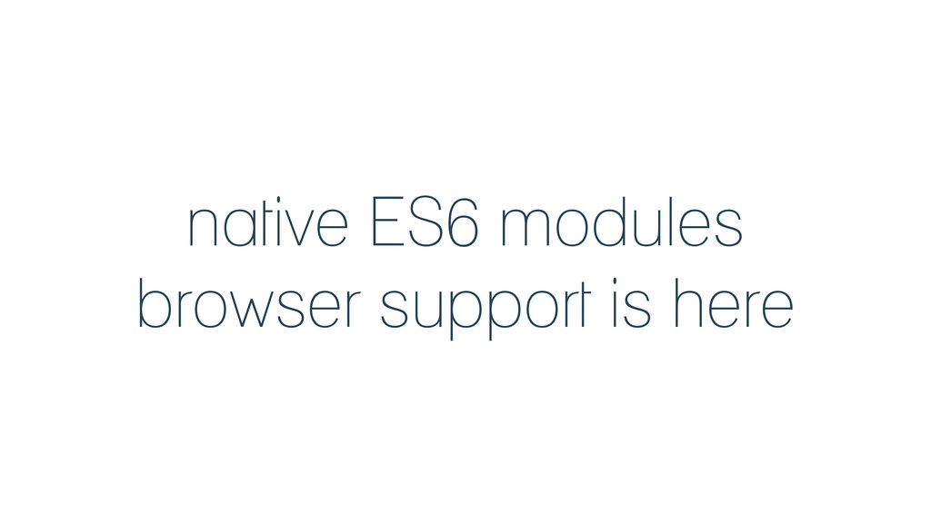 native ES6 modules browser support is here