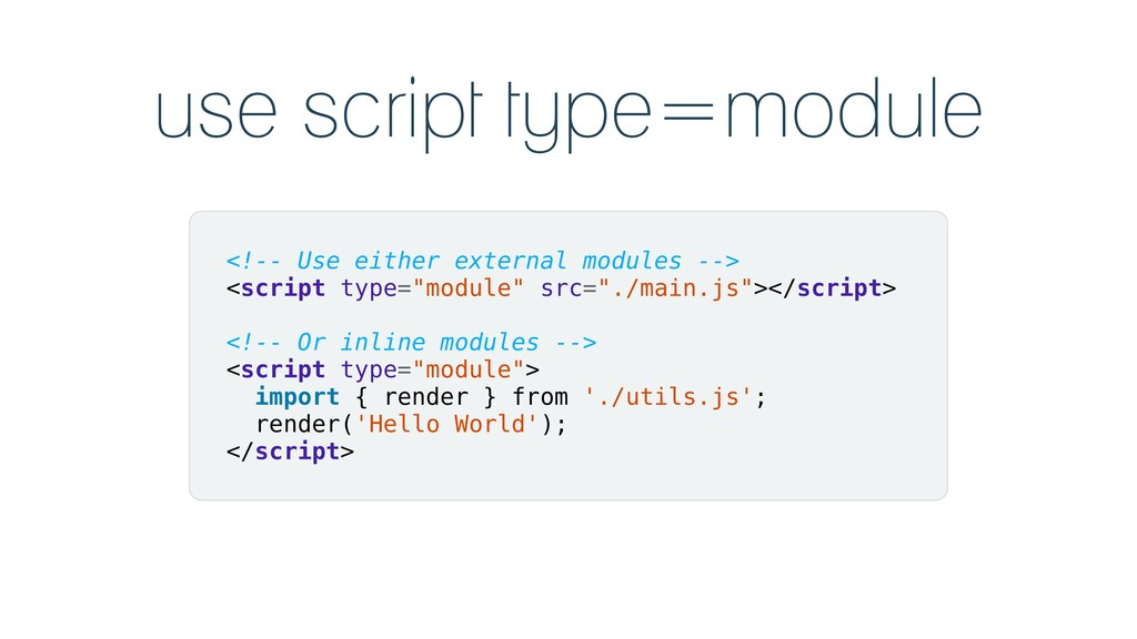 use script type=module <!-- Use either external...