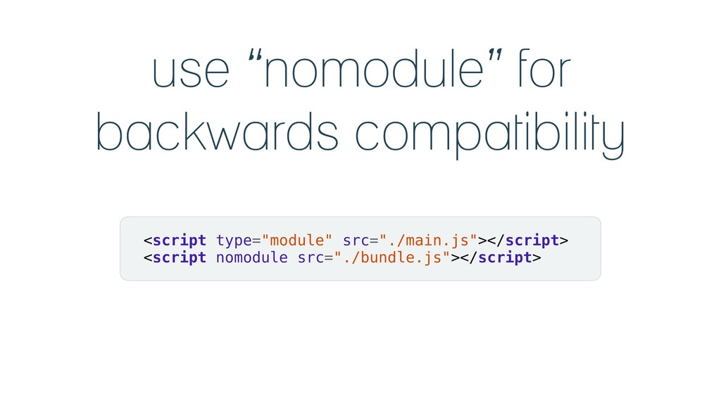 "use ""nomodule"" for backwards compatibility <scr..."