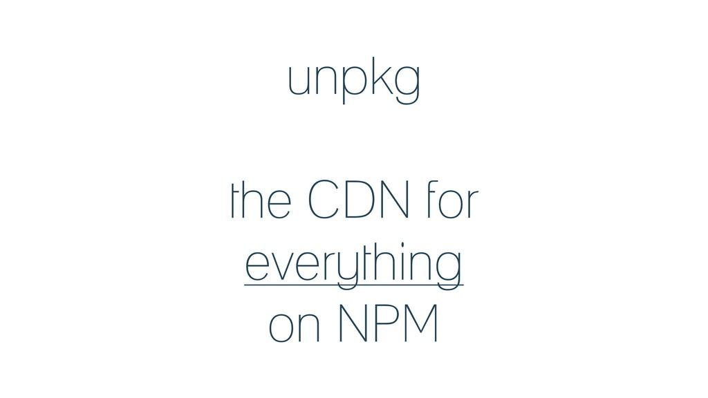 unpkg the CDN for everything on NPM