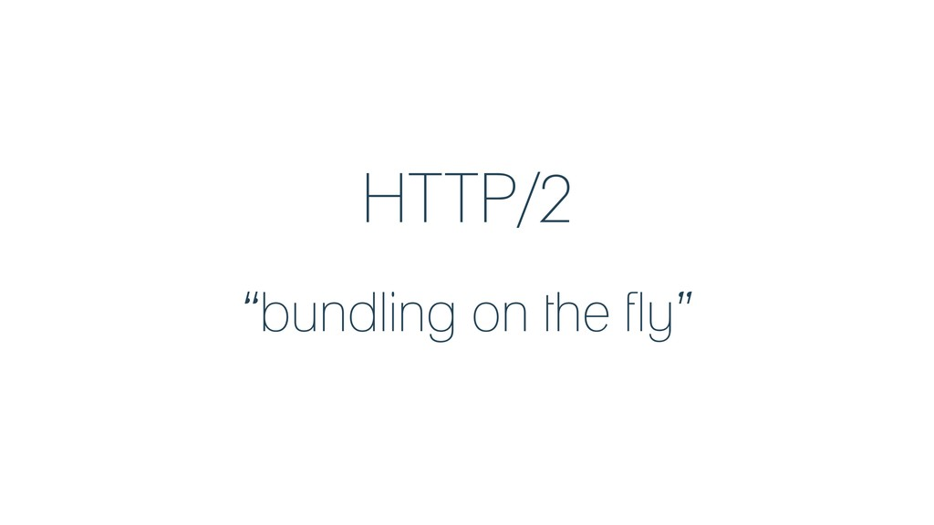 "HTTP/2 ""bundling on the fly"""